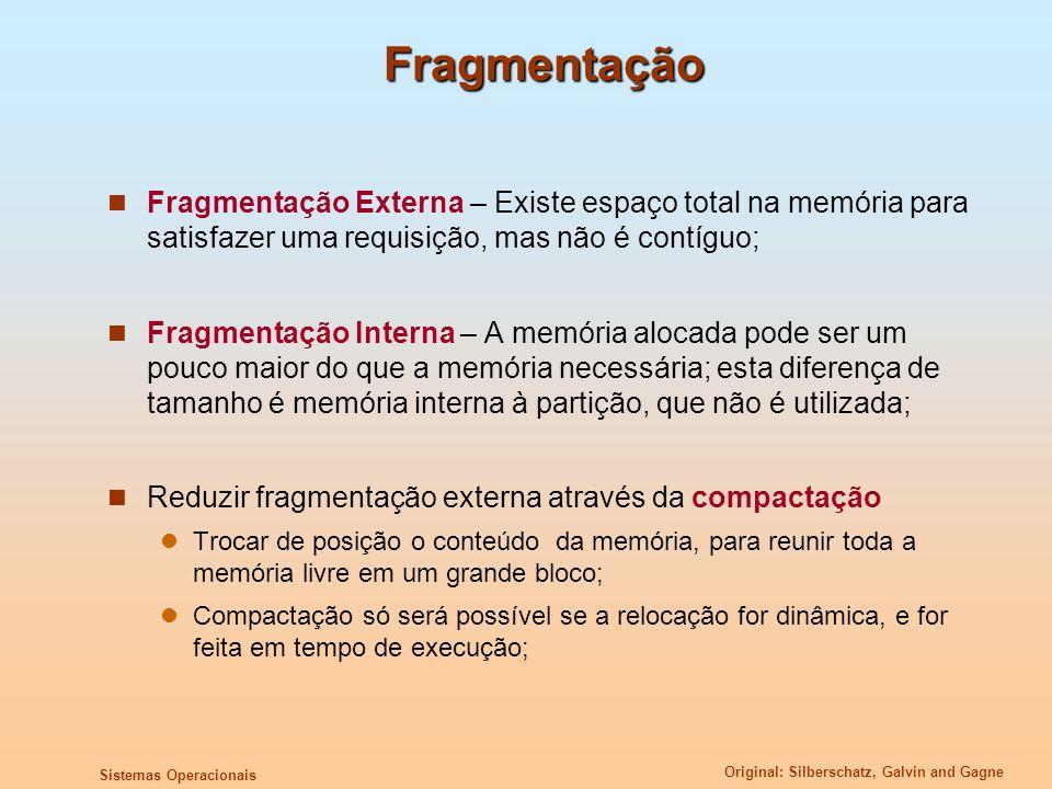 Fragmentação Fragmentação Externa – Existe espaço total na memória para satisfazer uma requisição, mas não é contíguo;