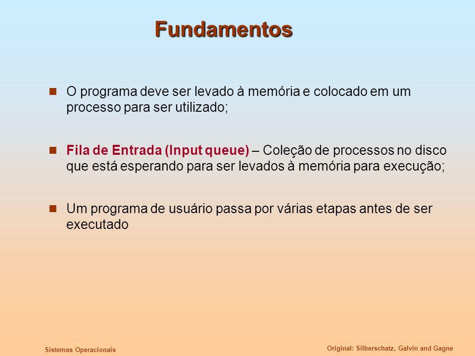 Fundamentos O programa deve ser levado à memória e colocado em um processo para ser utilizado;