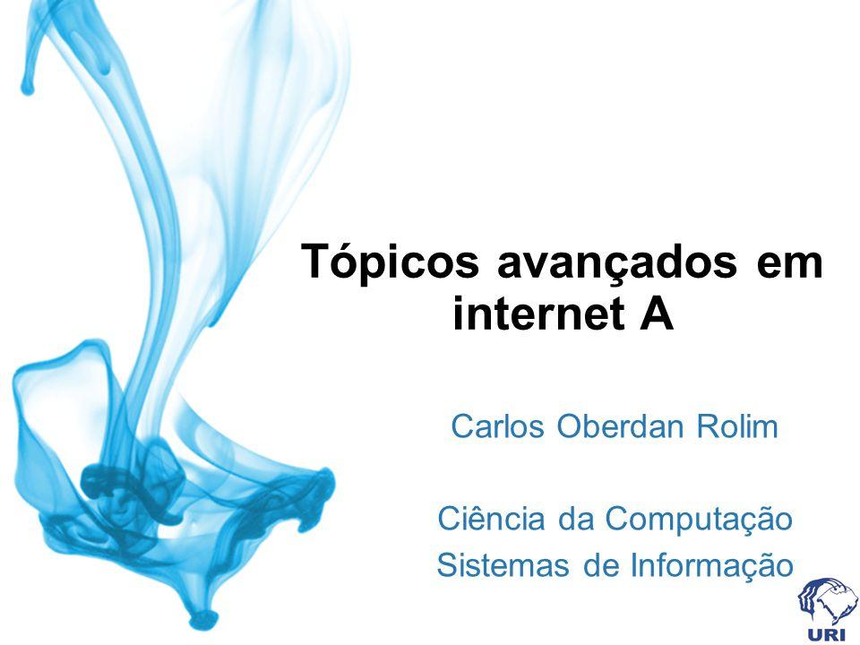 Tópicos avançados em internet A