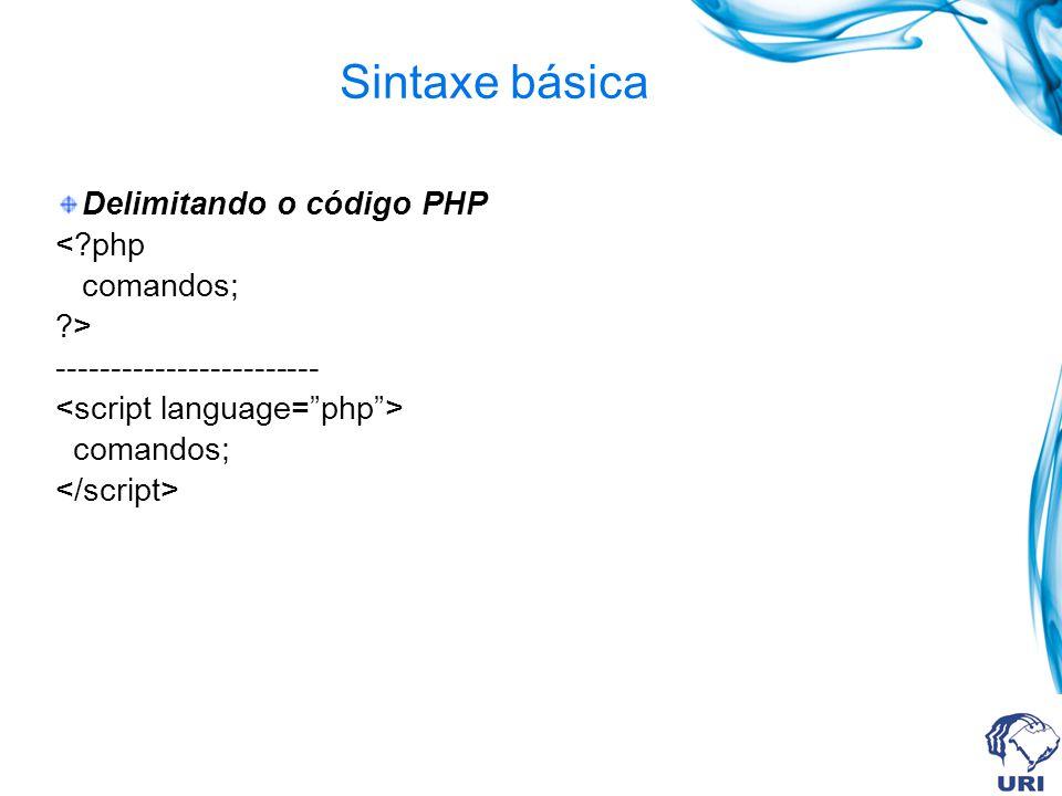 Sintaxe básica Delimitando o código PHP < php comandos; >