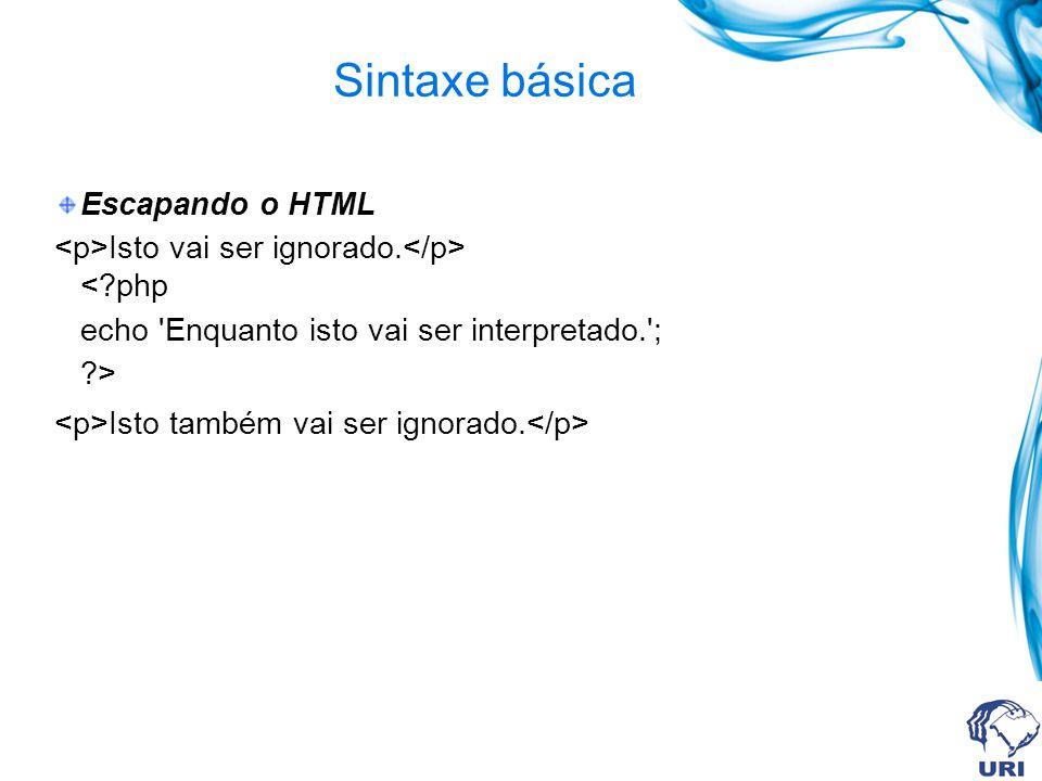 Sintaxe básica Escapando o HTML