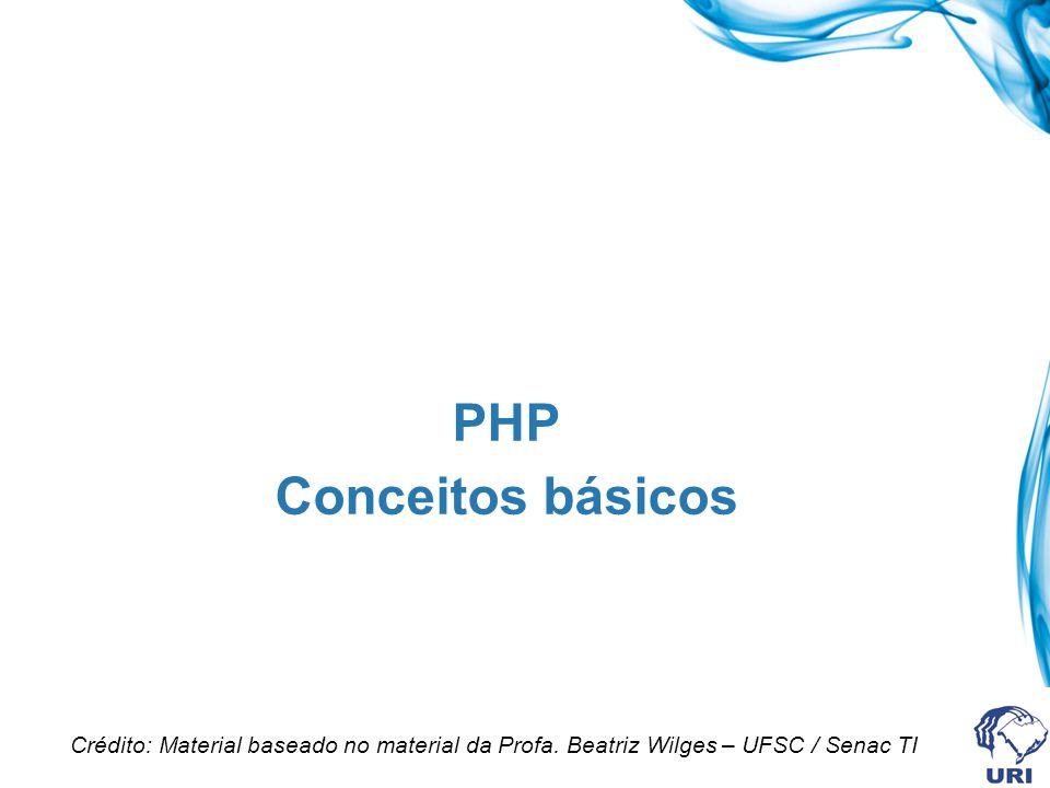PHP Conceitos básicos. Crédito: Material baseado no material da Profa.