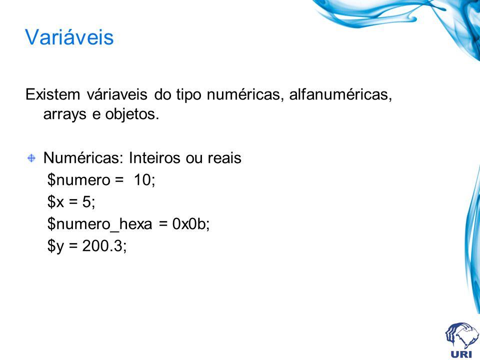 Variáveis Existem váriaveis do tipo numéricas, alfanuméricas, arrays e objetos. Numéricas: Inteiros ou reais.