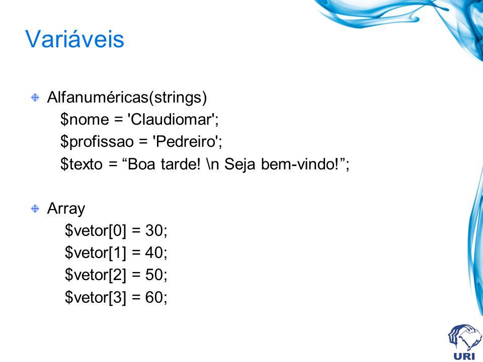 Variáveis Alfanuméricas(strings) $nome = Claudiomar ;