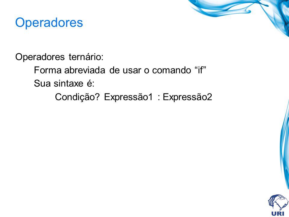 Operadores Operadores ternário: Forma abreviada de usar o comando if