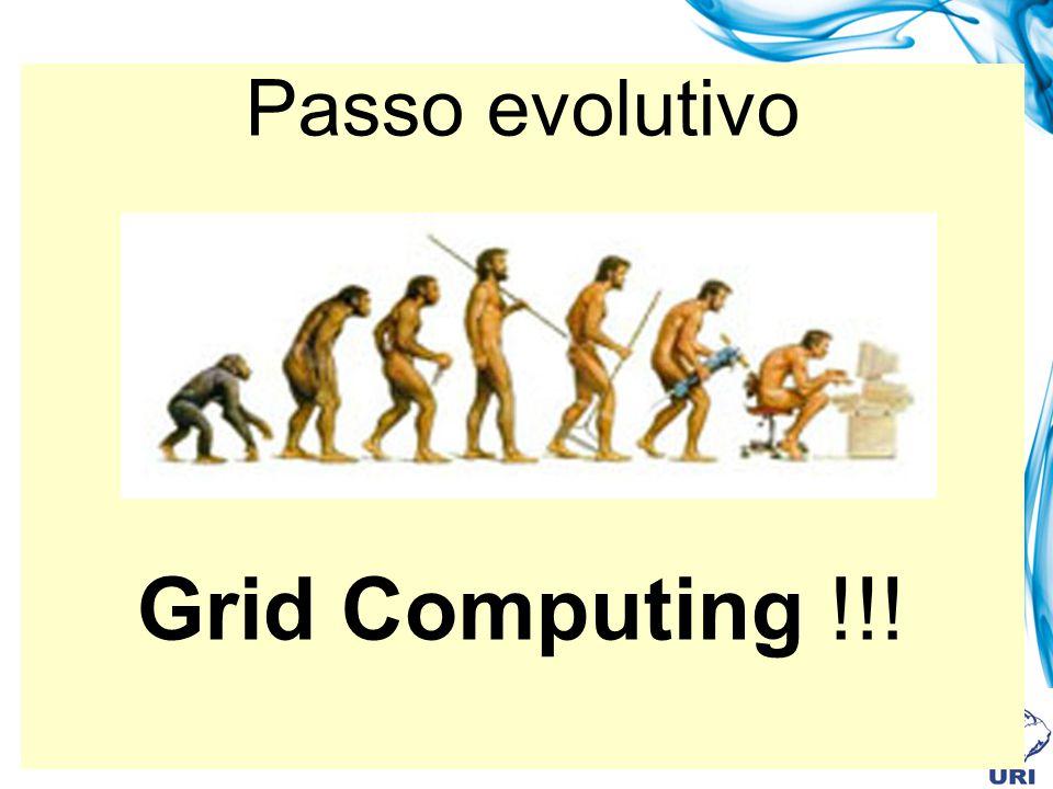 Passo evolutivo Grid Computing !!!