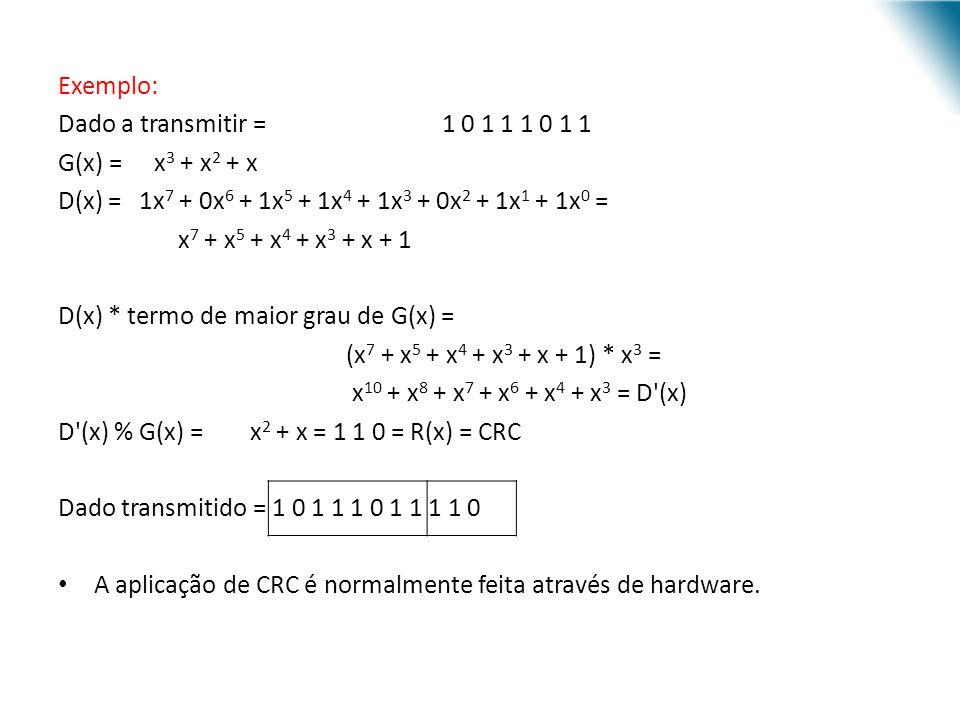 Exemplo: Dado a transmitir = 1 0 1 1 1 0 1 1. G(x) = x3 + x2 + x. D(x) = 1x7 + 0x6 + 1x5 + 1x4 + 1x3 + 0x2 + 1x1 + 1x0 =