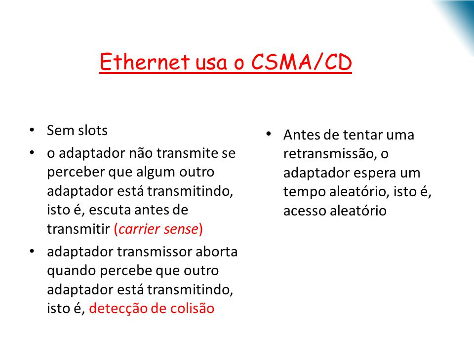 Ethernet usa o CSMA/CD Sem slots