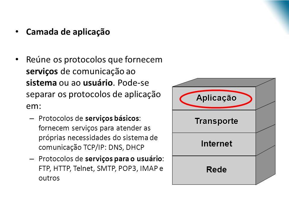Camada de aplicação Reúne os protocolos que fornecem serviços de comunicação ao sistema ou ao usuário. Pode-se separar os protocolos de aplicação em: