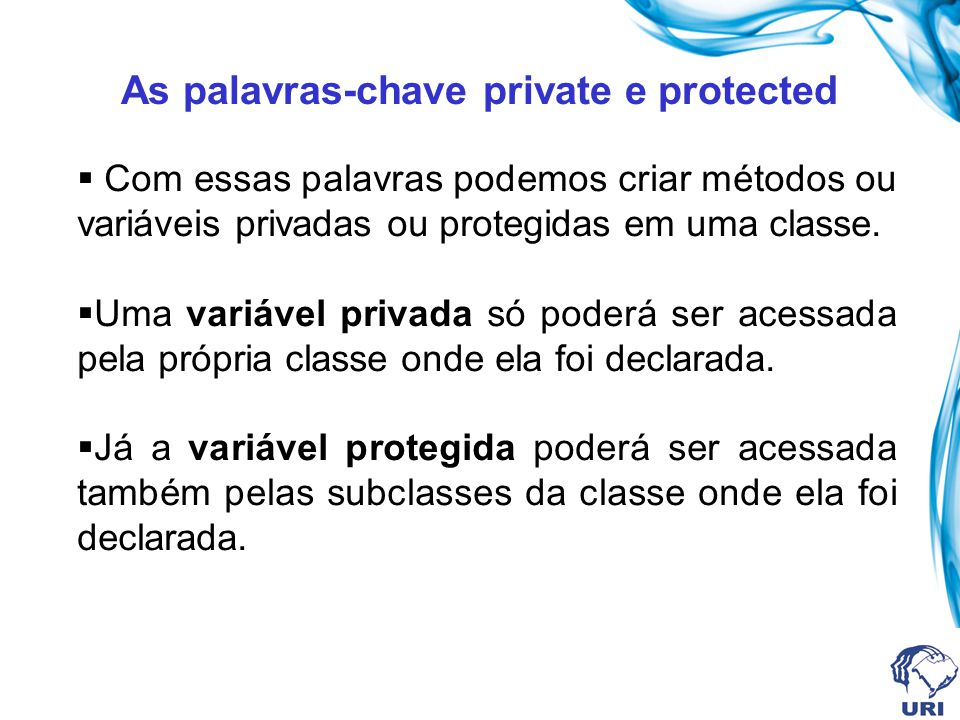 As palavras-chave private e protected