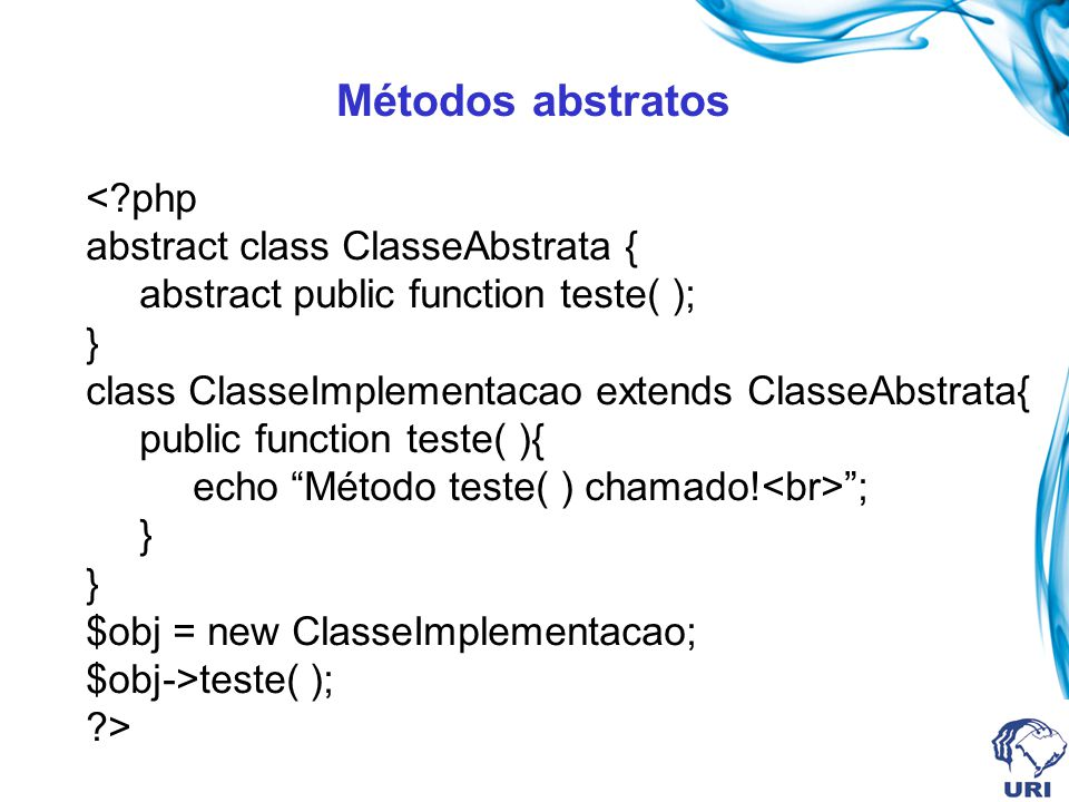Métodos abstratos < php abstract class ClasseAbstrata {