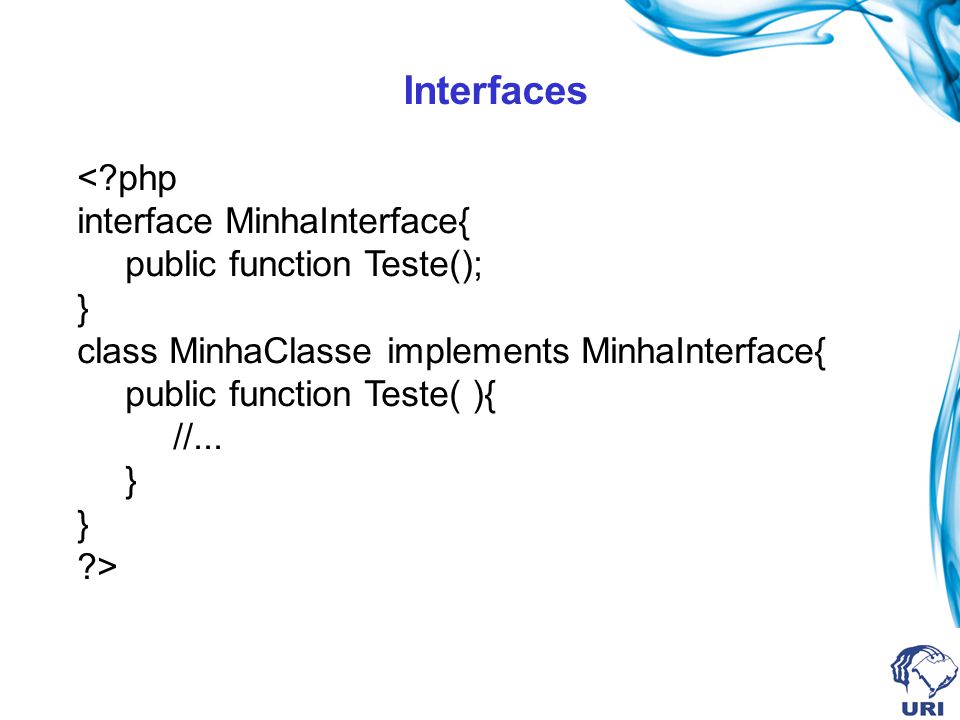 Interfaces < php interface MinhaInterface{ public function Teste();