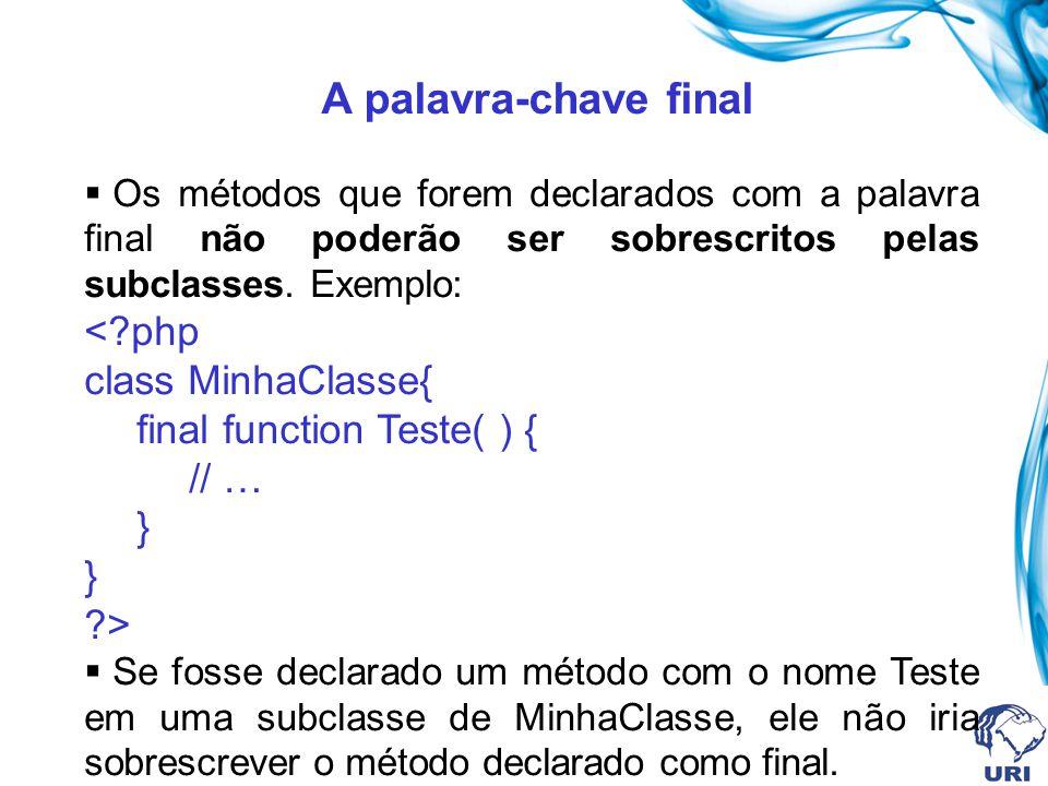 A palavra-chave final < php class MinhaClasse{