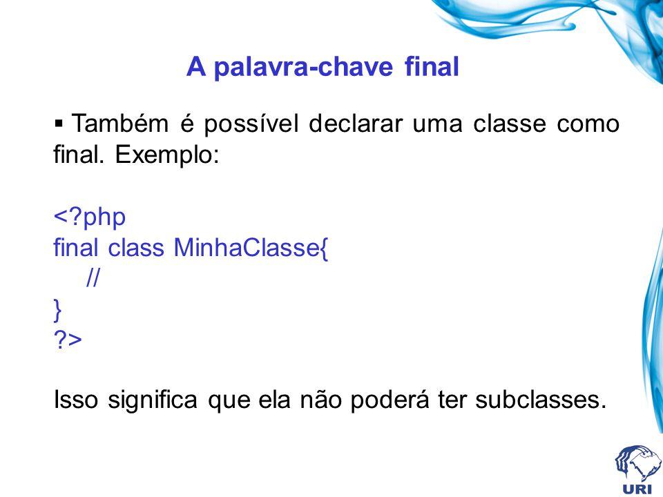 A palavra-chave final < php final class MinhaClasse{ // } >