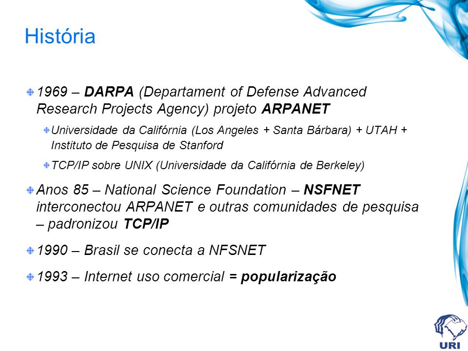 História 1969 – DARPA (Departament of Defense Advanced Research Projects Agency) projeto ARPANET.