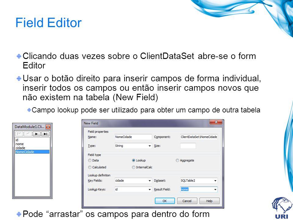 Field Editor Clicando duas vezes sobre o ClientDataSet abre-se o form Editor.