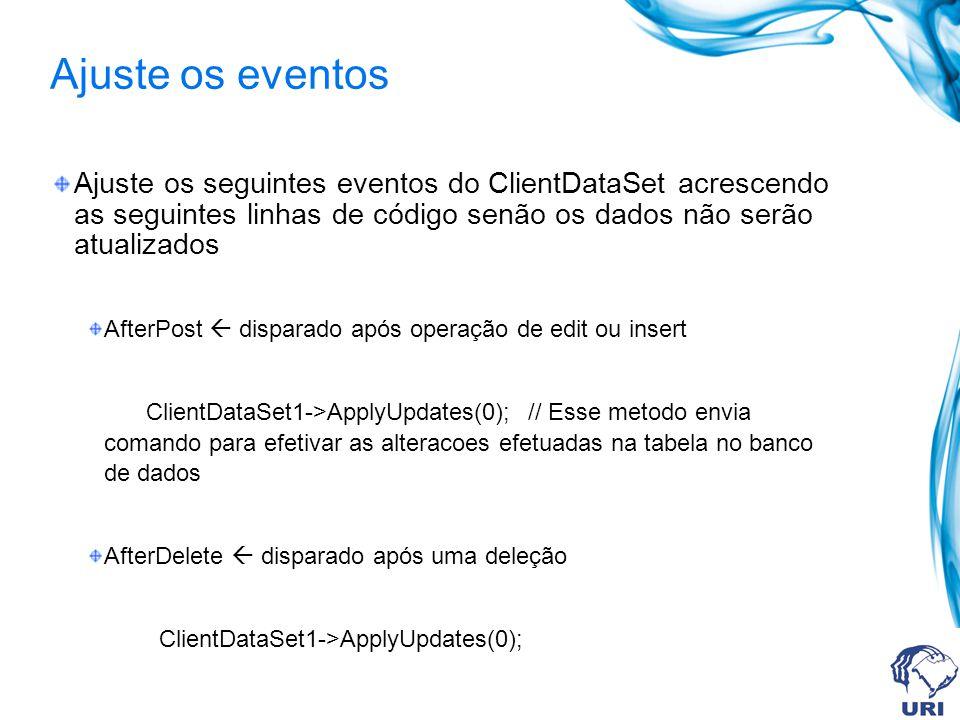 Ajuste os eventos Ajuste os seguintes eventos do ClientDataSet acrescendo as seguintes linhas de código senão os dados não serão atualizados.