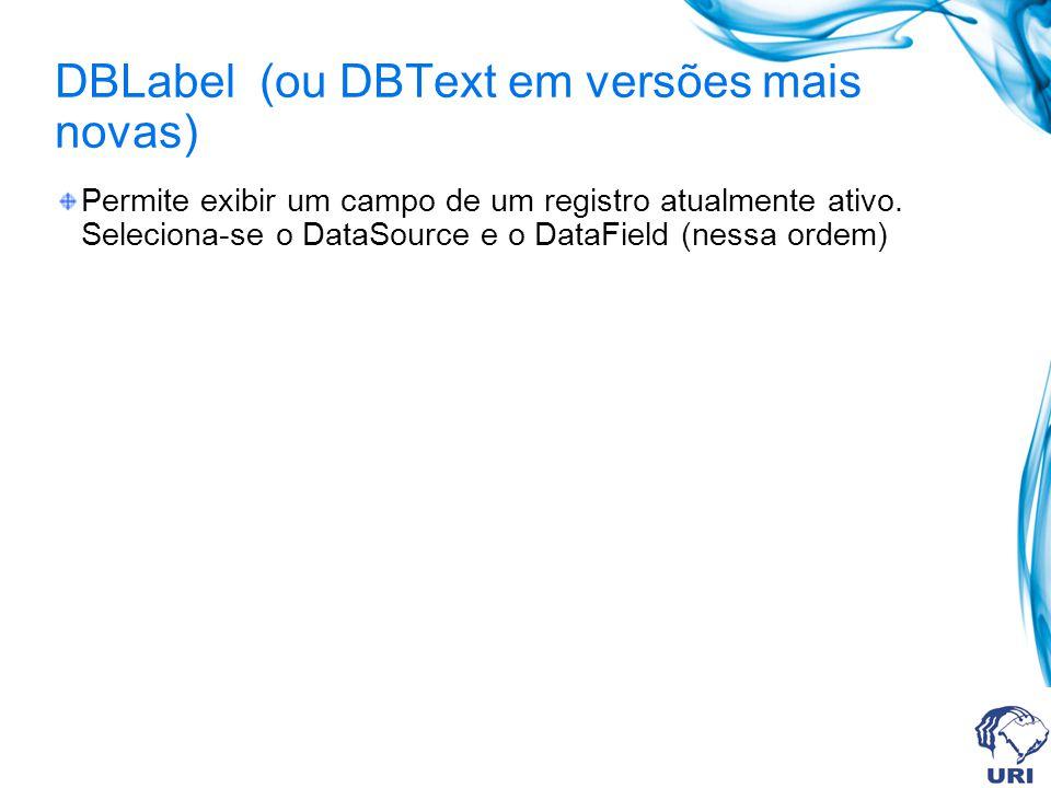 DBLabel (ou DBText em versões mais novas)