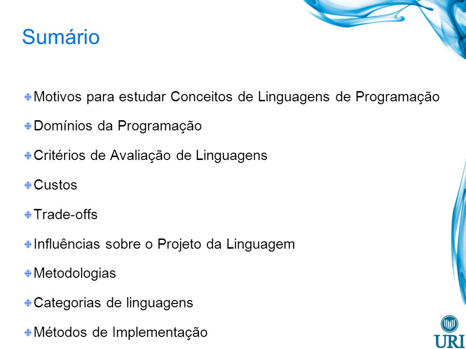 Sumário Motivos para estudar Conceitos de Linguagens de Programação