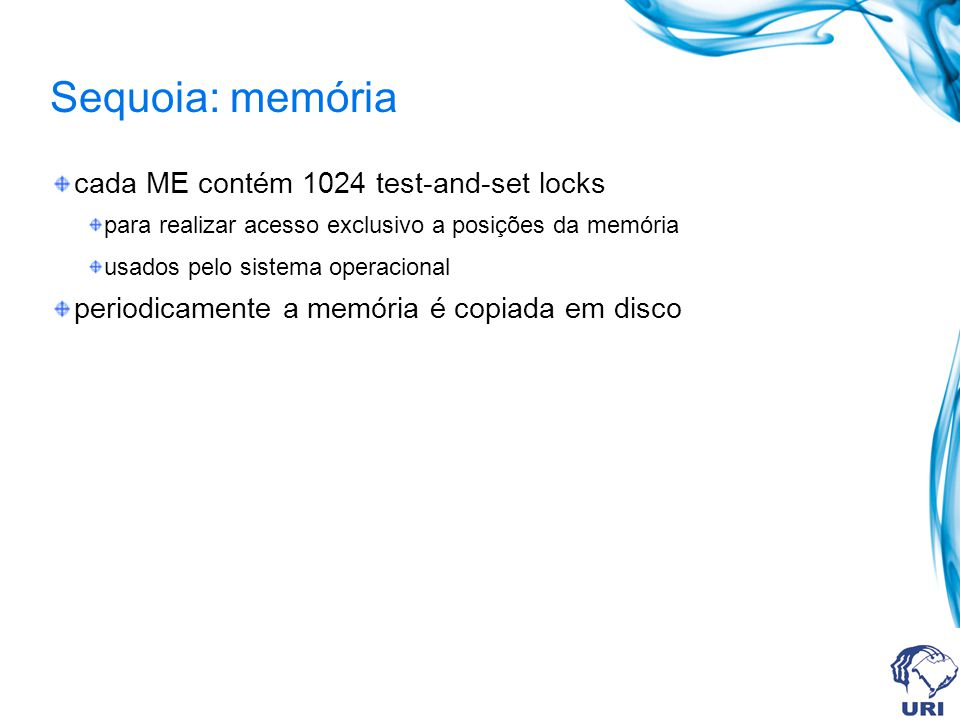 Sequoia: memória cada ME contém 1024 test-and-set locks