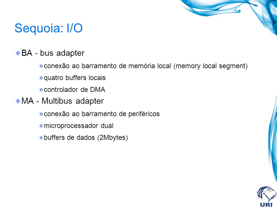 Sequoia: I/O BA - bus adapter MA - Multibus adapter