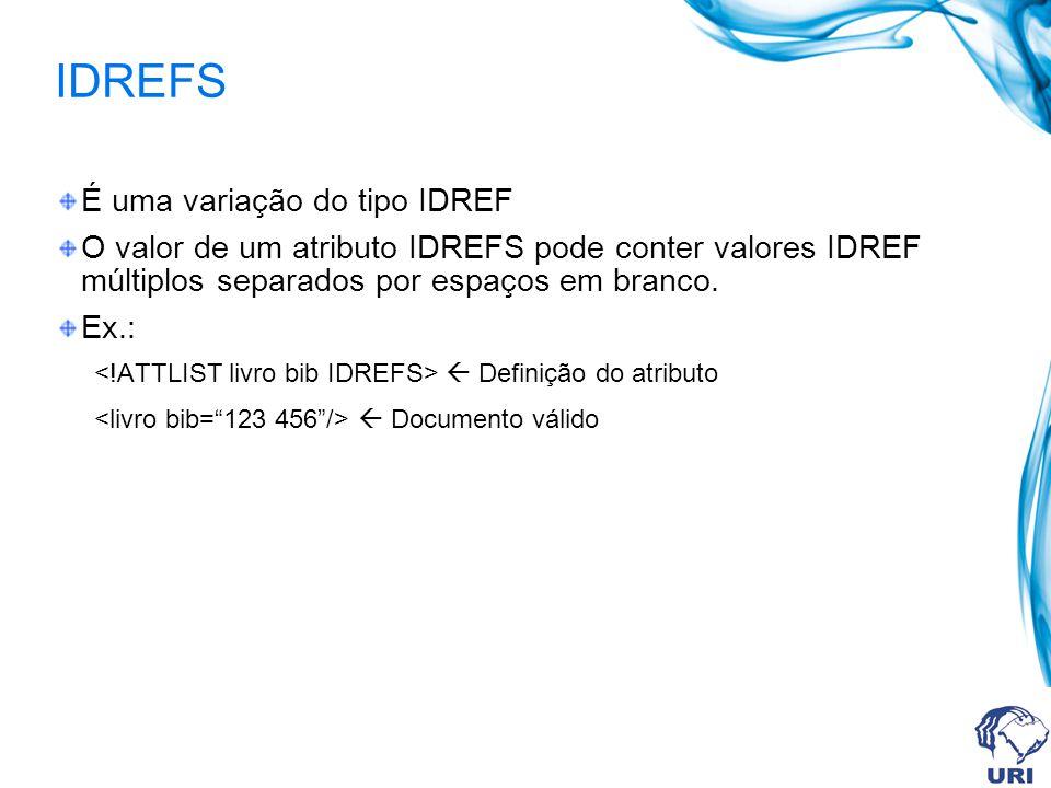 IDREFS É uma variação do tipo IDREF