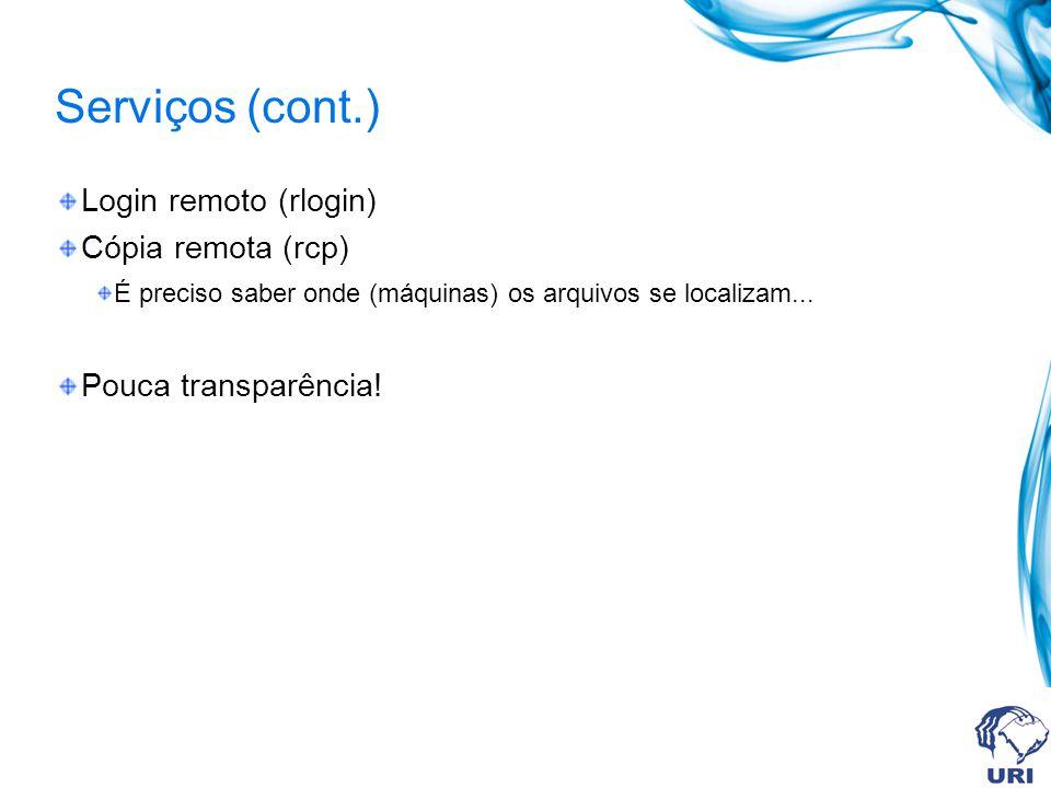 Serviços (cont.) Login remoto (rlogin) Cópia remota (rcp)