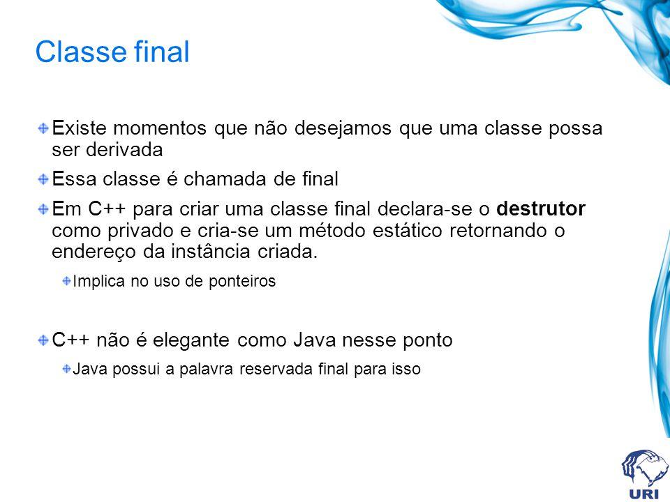 Classe final Existe momentos que não desejamos que uma classe possa ser derivada. Essa classe é chamada de final.