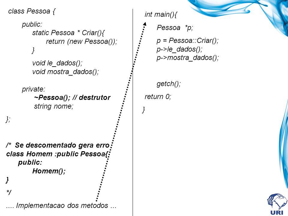 class Pessoa { public: static Pessoa * Criar(){ return (new Pessoa()); }
