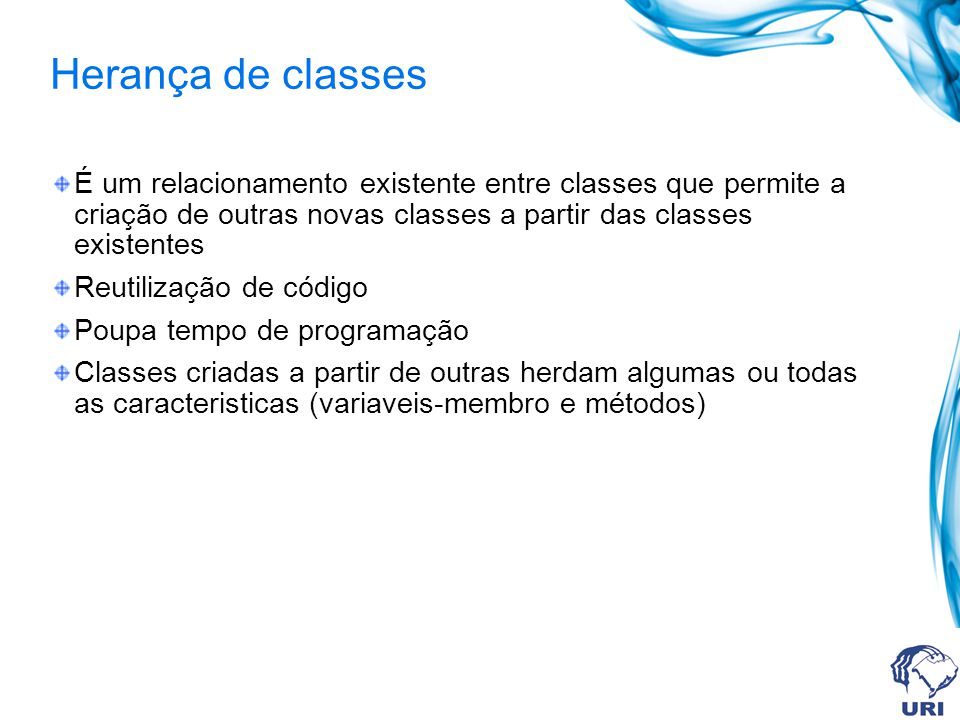 Herança de classes É um relacionamento existente entre classes que permite a criação de outras novas classes a partir das classes existentes.