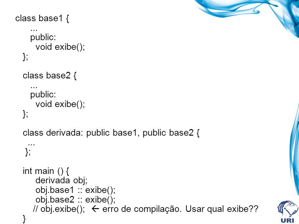 class base1 {. public: void exibe(); }; class base2 {