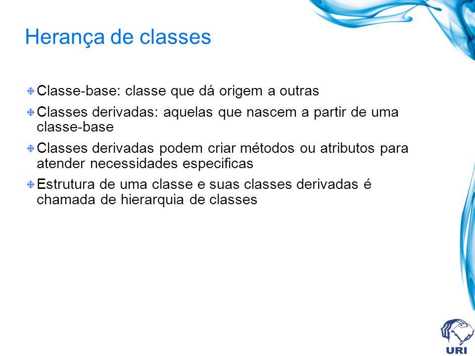 Herança de classes Classe-base: classe que dá origem a outras