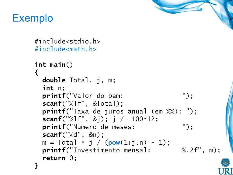 Exemplo #include<stdio.h> #include<math.h> int main() {