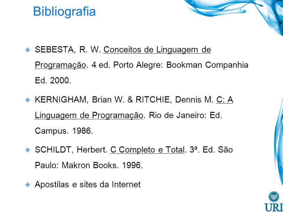Bibliografia SEBESTA, R. W. Conceitos de Linguagem de Programação. 4 ed. Porto Alegre: Bookman Companhia Ed. 2000.