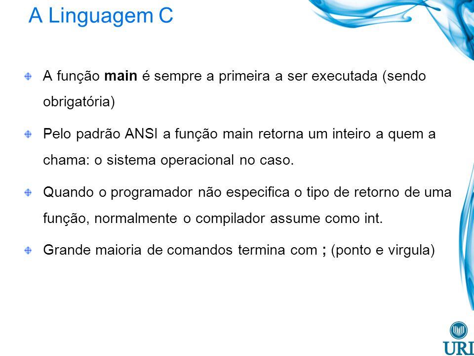 A Linguagem C A função main é sempre a primeira a ser executada (sendo obrigatória)