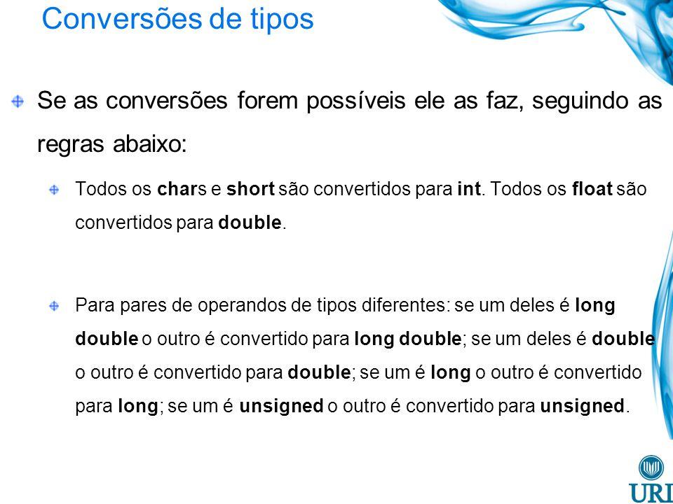 Conversões de tipos Se as conversões forem possíveis ele as faz, seguindo as regras abaixo: