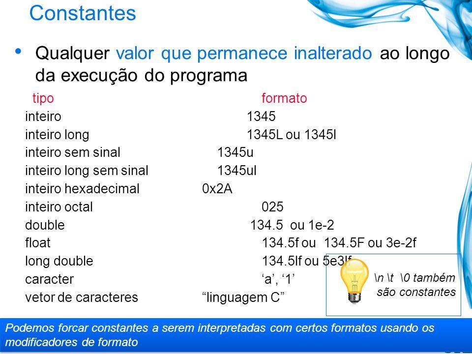 Constantes Qualquer valor que permanece inalterado ao longo da execução do programa. tipo formato.