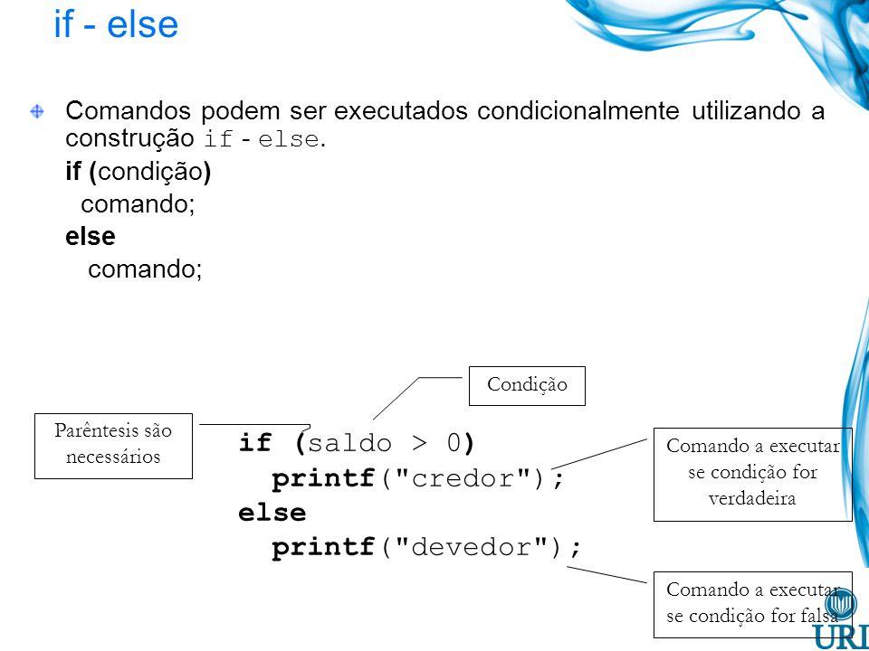 if - else if (saldo > 0) printf( credor ); else printf( devedor );