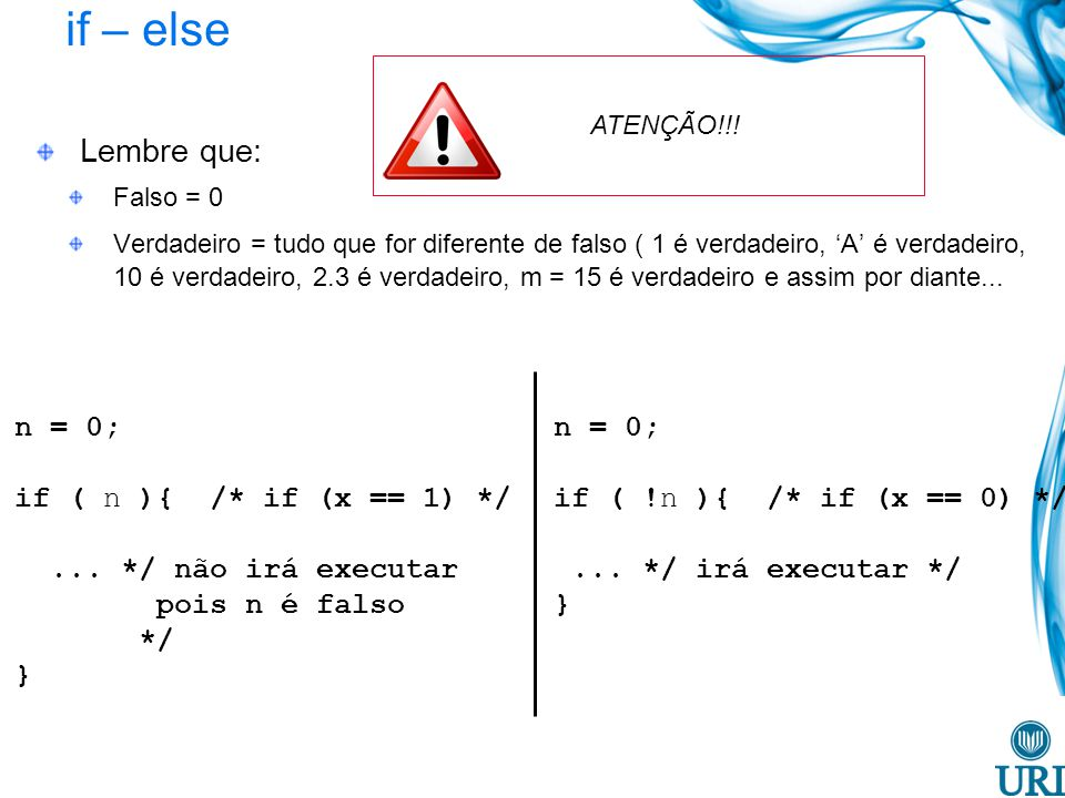 if – else Lembre que: n = 0; if ( n ){ /* if (x == 1) */
