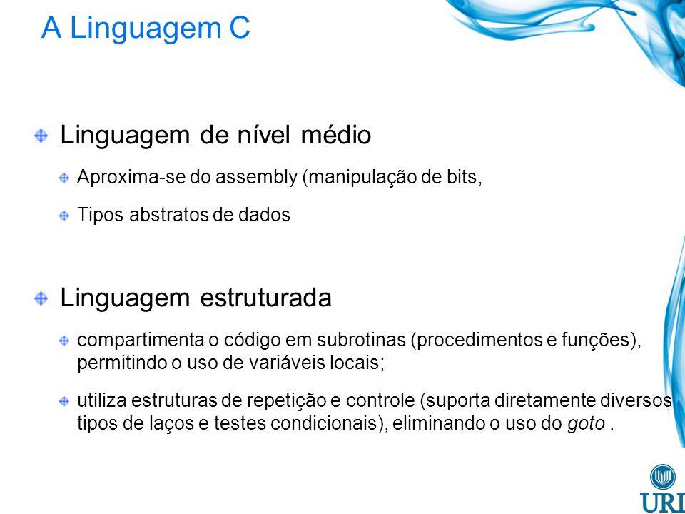 A Linguagem C Linguagem de nível médio Linguagem estruturada