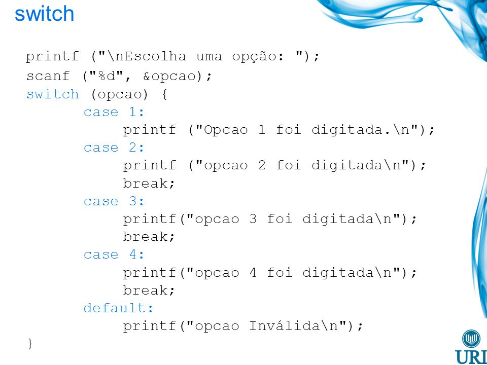 switch printf ( \nEscolha uma opção: ); scanf ( %d , &opcao);