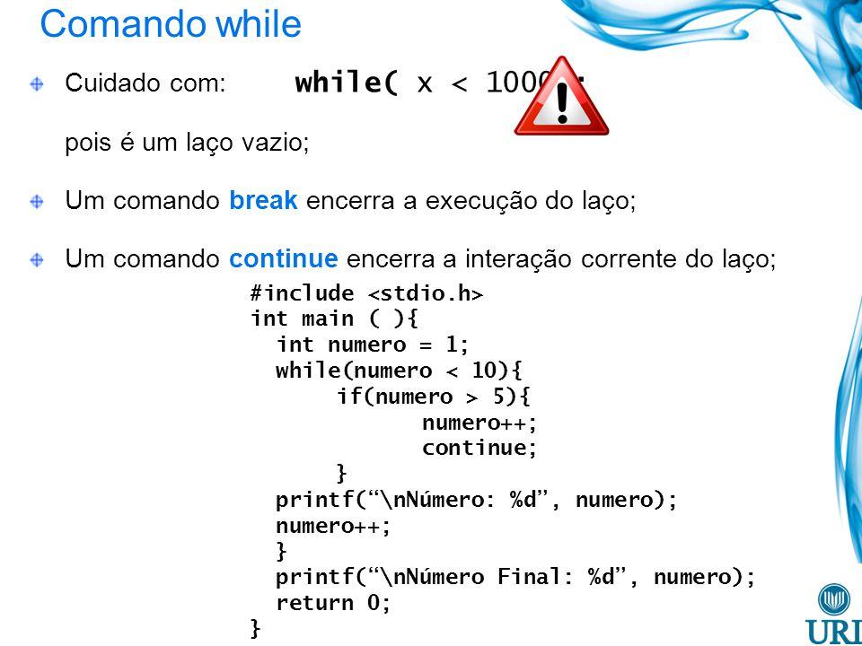 Comando while Cuidado com: while( x < 1000);
