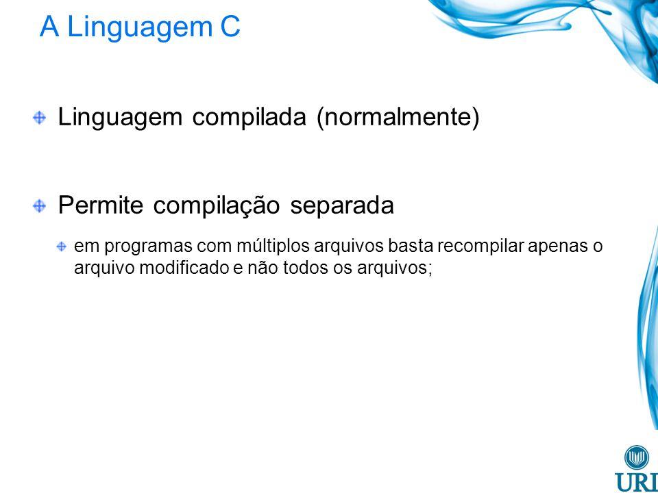 A Linguagem C Linguagem compilada (normalmente)