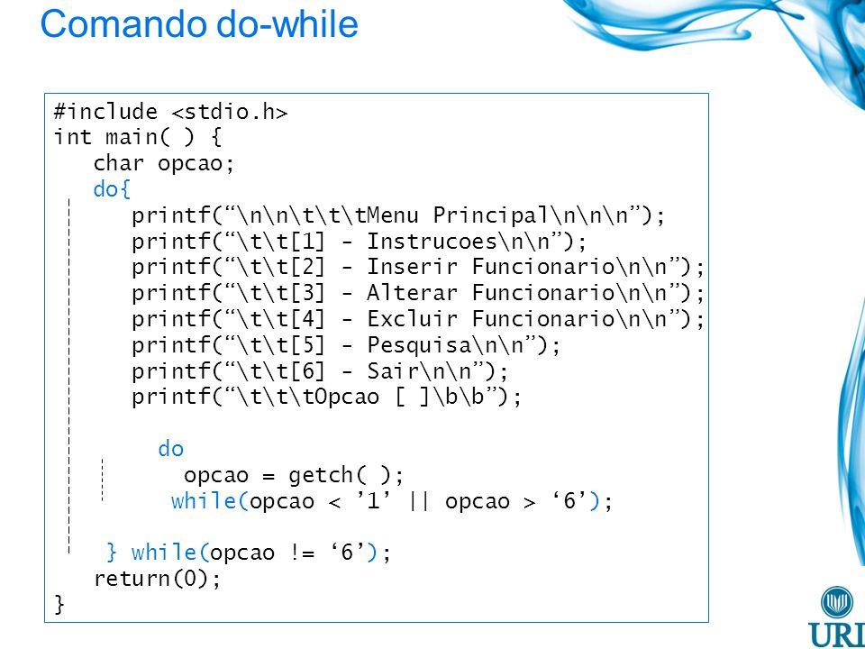 Comando do-while #include <stdio.h> int main( ) { char opcao;