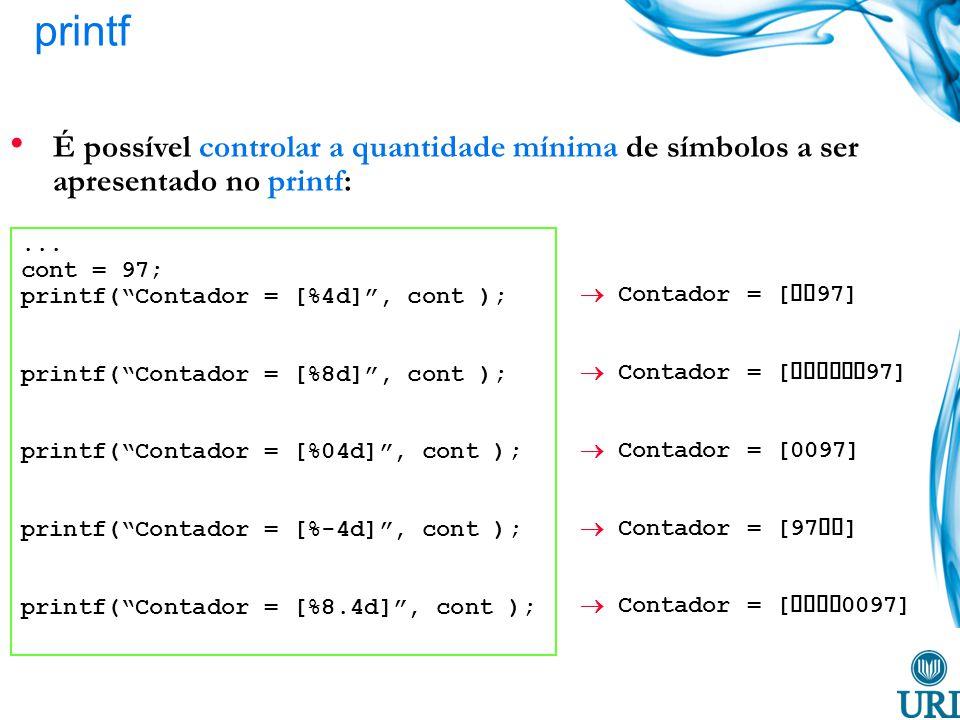 printf É possível controlar a quantidade mínima de símbolos a ser apresentado no printf: ... cont = 97;