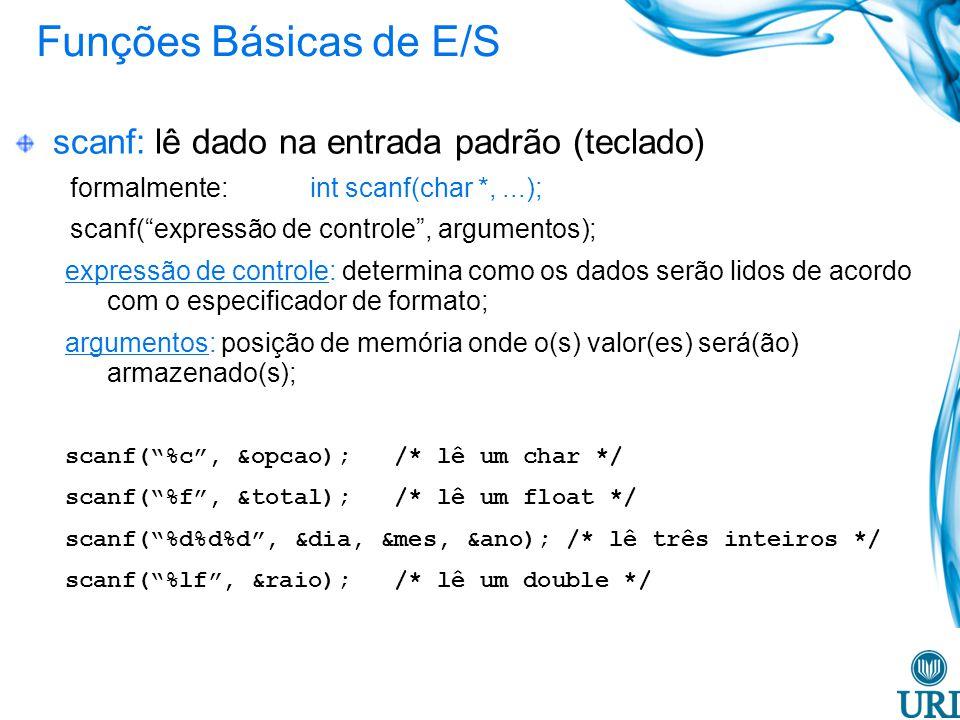 Funções Básicas de E/S scanf: lê dado na entrada padrão (teclado)