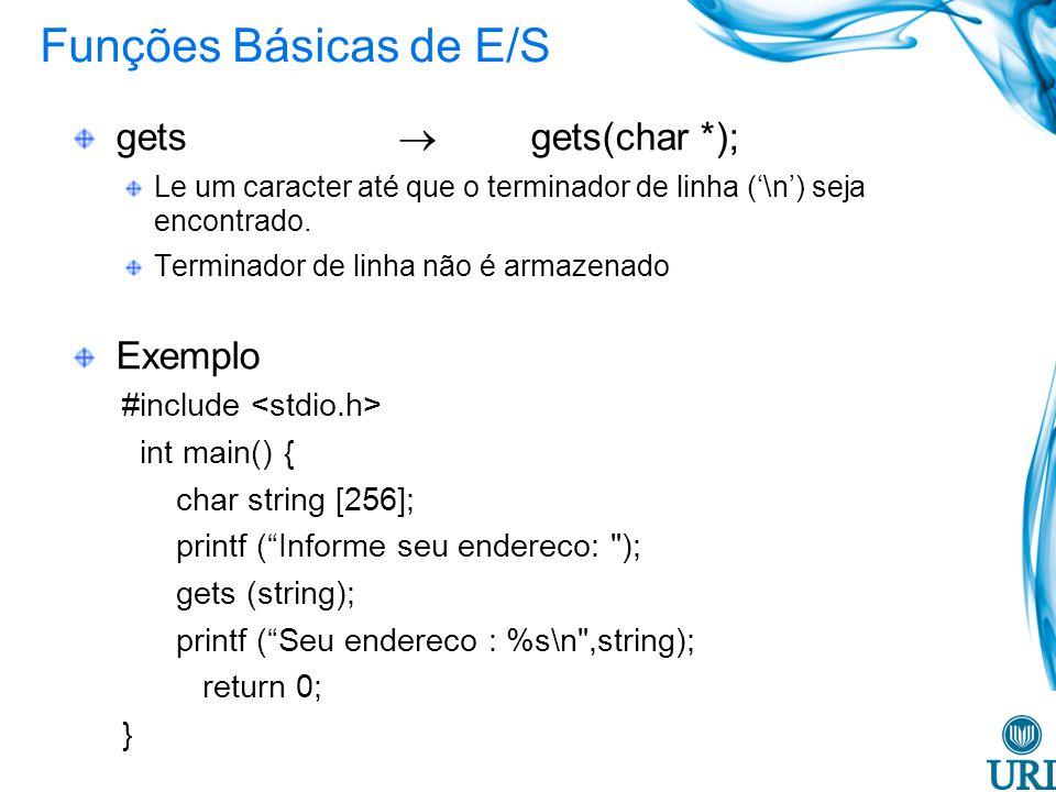 Funções Básicas de E/S gets  gets(char *); Exemplo