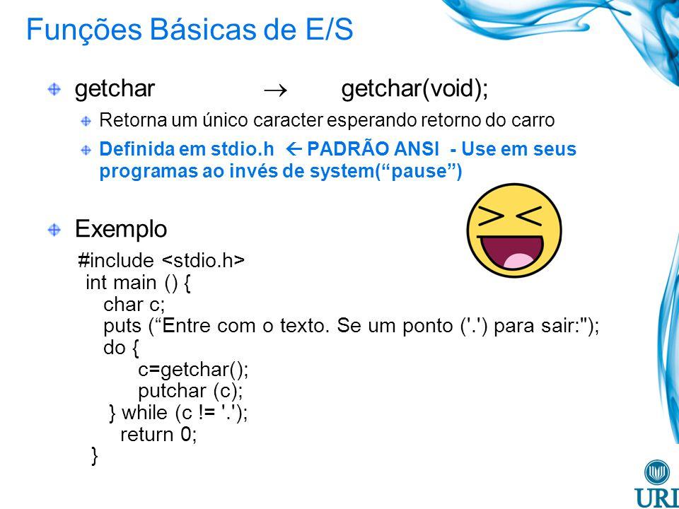 Funções Básicas de E/S getchar  getchar(void); Exemplo