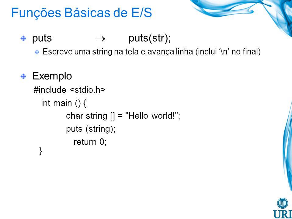 Funções Básicas de E/S puts  puts(str); Exemplo