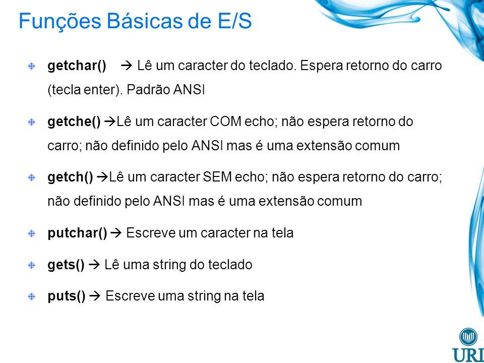 Funções Básicas de E/S getchar()  Lê um caracter do teclado. Espera retorno do carro (tecla enter). Padrão ANSI.